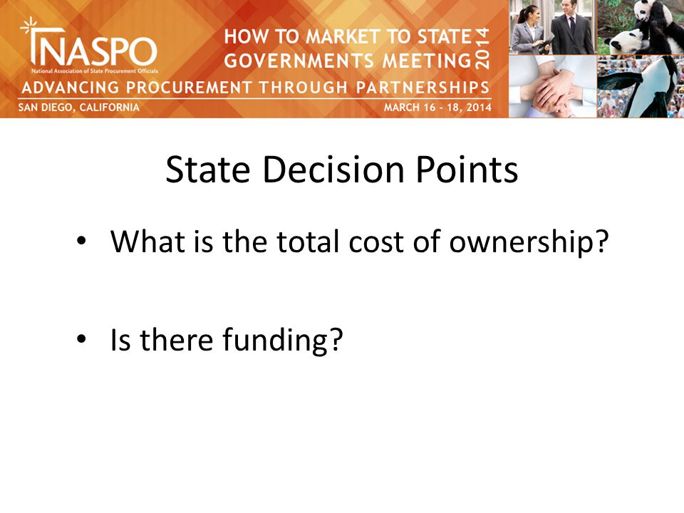 State Decision Points What is the total cost of ownership Is there funding