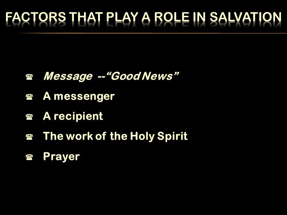  Message -- Good News  A messenger  A recipient  The work of the Holy Spirit  Prayer