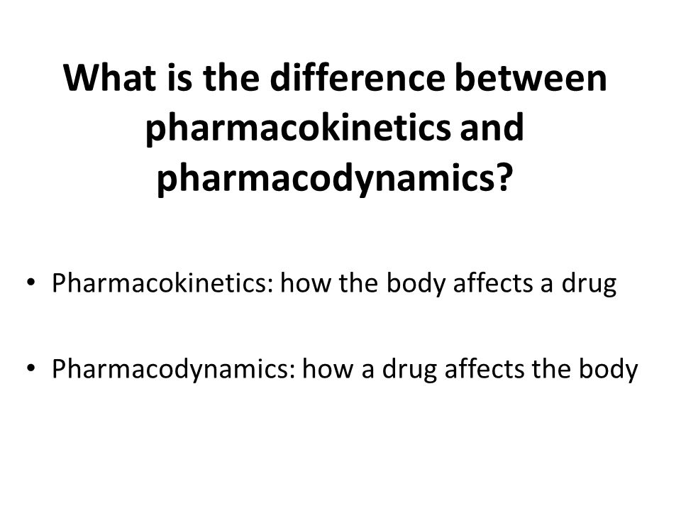 What is the difference between pharmacokinetics and pharmacodynamics.