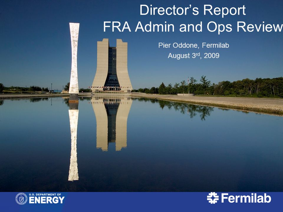 Pier Oddone, FRA Admin and Ops Review, August 3rd, 200952 ARRA status - FNAL Total Amount for Fermilab - $152.5M Projects  NOvA - $55M  At FNAL - $15M  At UMinn - $40M  General Plant Projects - $25M  SRF - $52.7M  LBNE - $15M  High Field Magnet- $4M  SRF Materials R&D – $0.8M