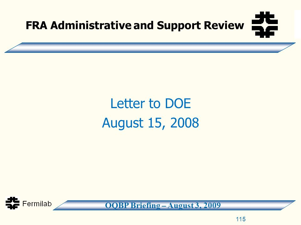 OQBP Briefing – August 3, 2009 FRA Administrative and Support Review Letter to DOE August 15, 2008 115