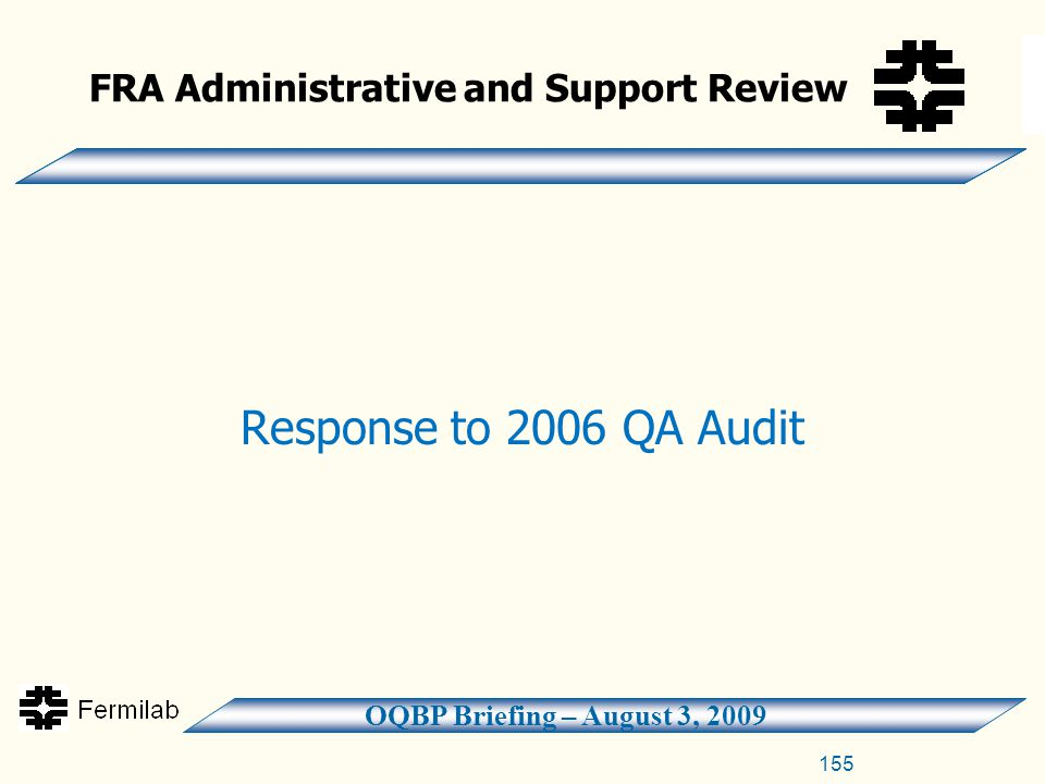 OQBP Briefing – August 3, 2009 FRA Administrative and Support Review Response to 2006 QA Audit 155