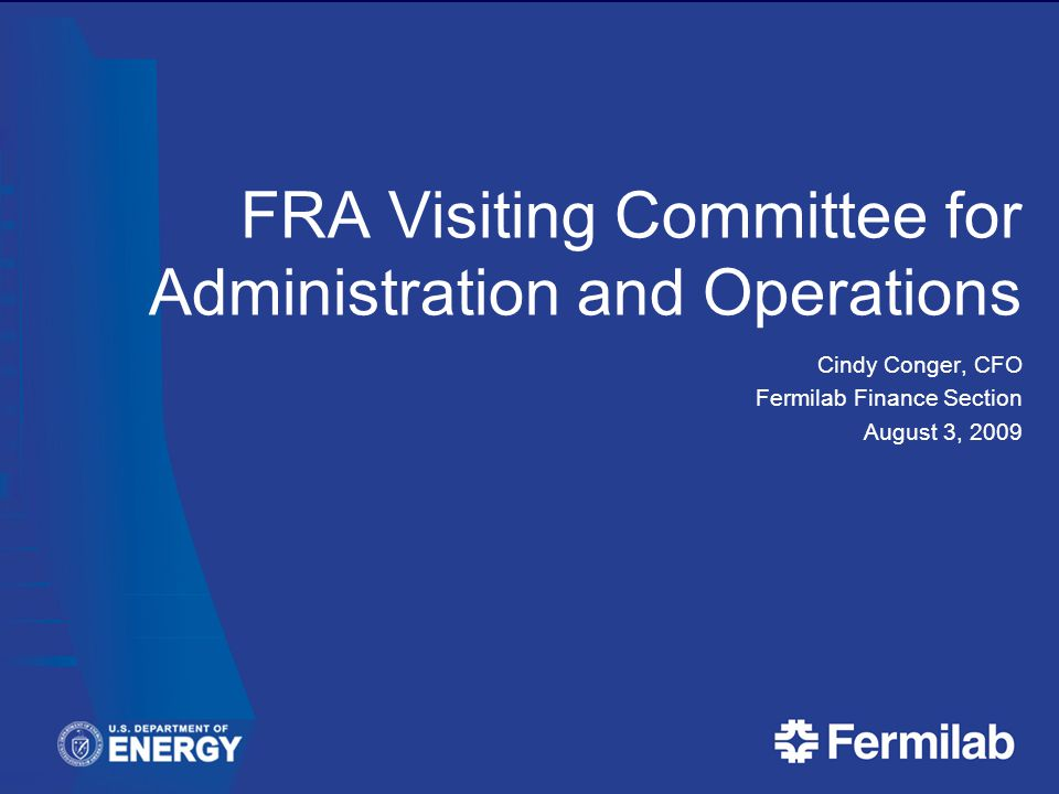 FRA Visiting Committee for Administration and Operations Cindy Conger, CFO Fermilab Finance Section August 3, 2009