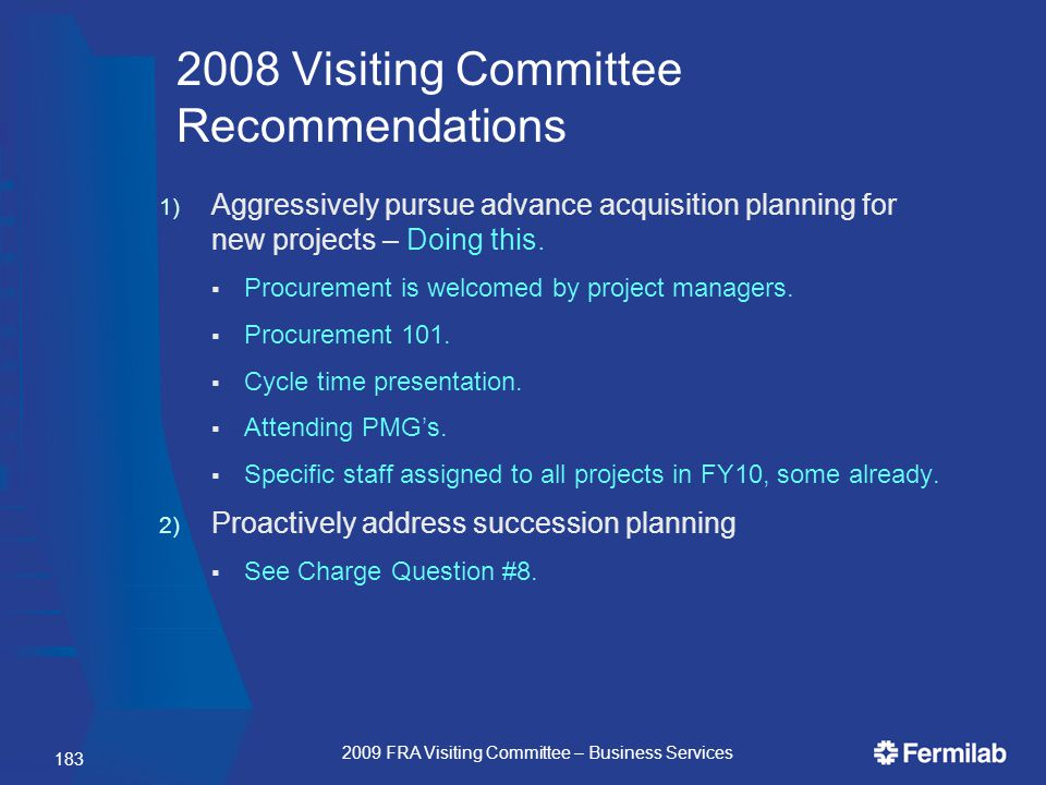 183 2008 Visiting Committee Recommendations 1) Aggressively pursue advance acquisition planning for new projects – Doing this.