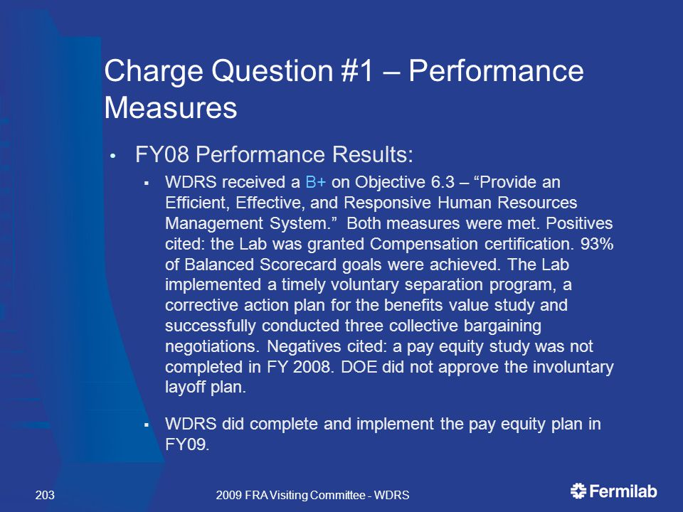 Charge Question #1 – Performance Measures FY08 Performance Results:  WDRS received a B+ on Objective 6.3 – Provide an Efficient, Effective, and Responsive Human Resources Management System. Both measures were met.