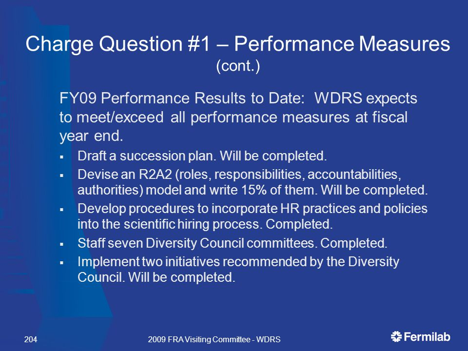 Charge Question #1 – Performance Measures (cont.) FY09 Performance Results to Date: WDRS expects to meet/exceed all performance measures at fiscal year end.