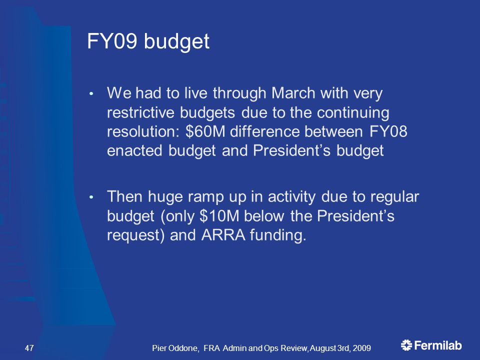 We had to live through March with very restrictive budgets due to the continuing resolution: $60M difference between FY08 enacted budget and President's budget Then huge ramp up in activity due to regular budget (only $10M below the President's request) and ARRA funding.