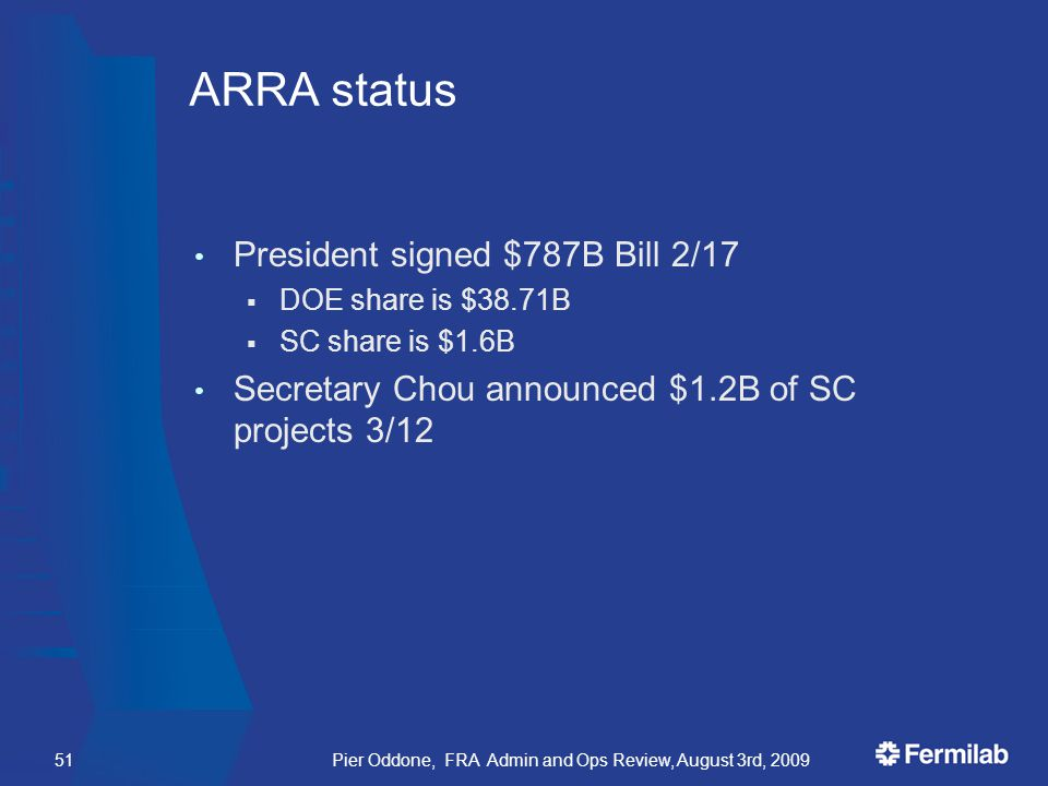 Pier Oddone, FRA Admin and Ops Review, August 3rd, 200951 ARRA status President signed $787B Bill 2/17  DOE share is $38.71B  SC share is $1.6B Secretary Chou announced $1.2B of SC projects 3/12