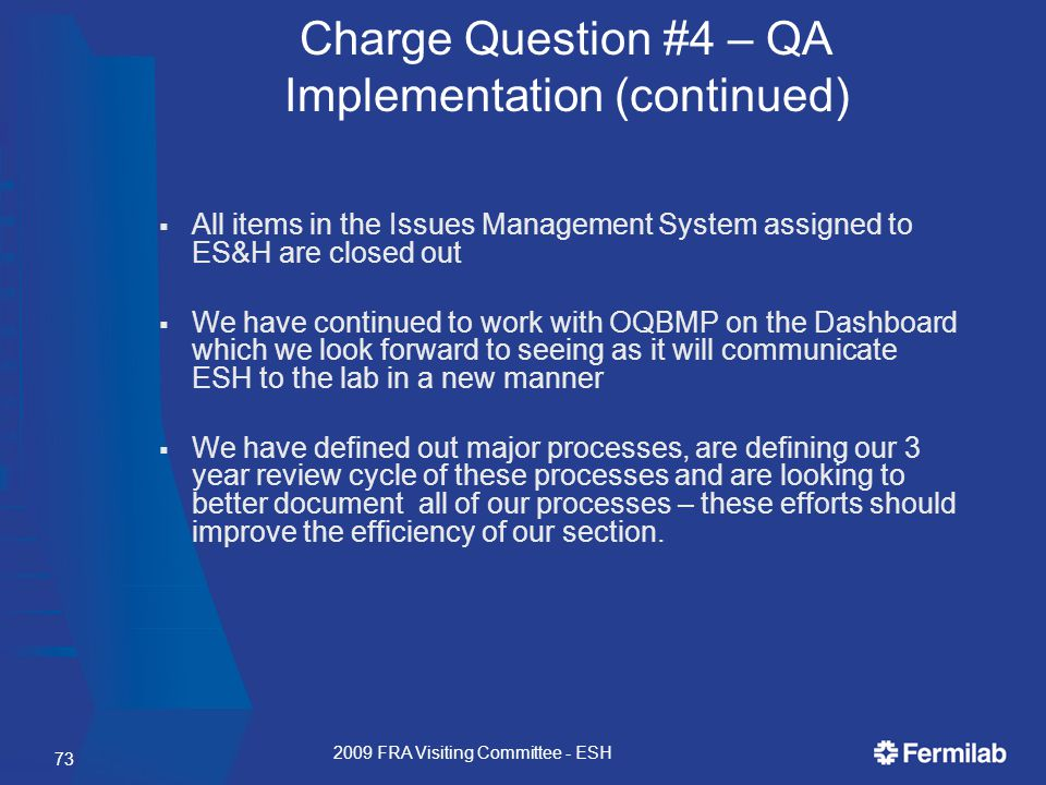  All items in the Issues Management System assigned to ES&H are closed out  We have continued to work with OQBMP on the Dashboard which we look forward to seeing as it will communicate ESH to the lab in a new manner  We have defined out major processes, are defining our 3 year review cycle of these processes and are looking to better document all of our processes – these efforts should improve the efficiency of our section.