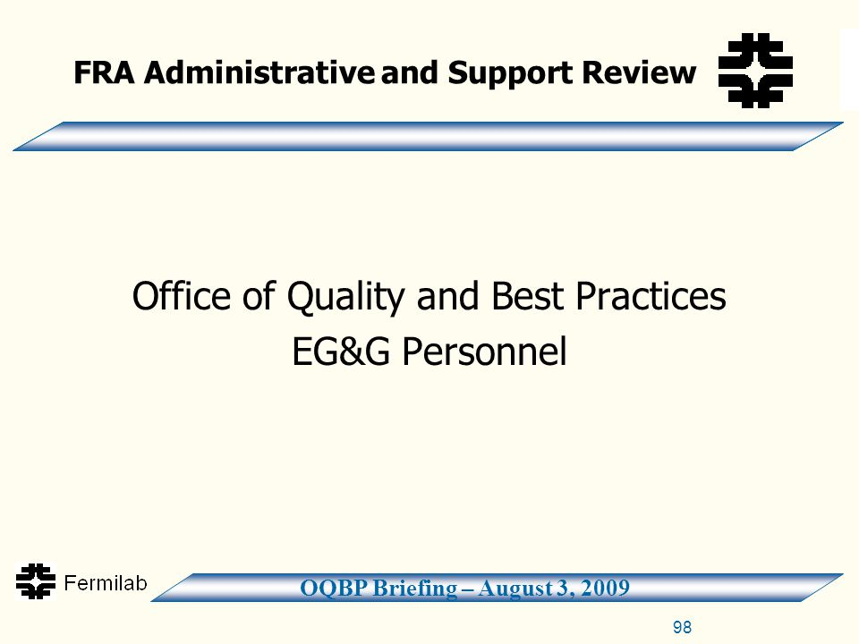 OQBP Briefing – August 3, 2009 FRA Administrative and Support Review Office of Quality and Best Practices EG&G Personnel 98