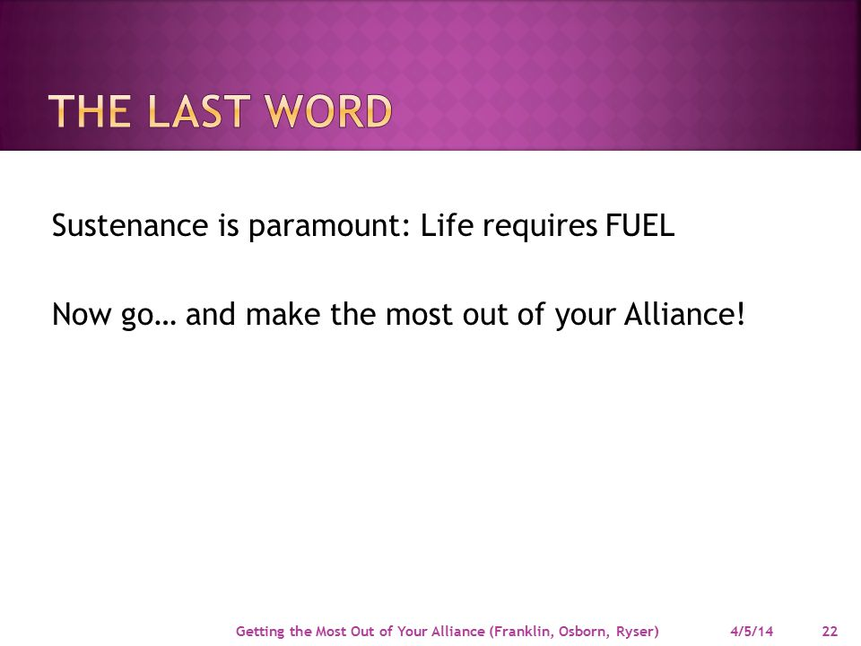 Sustenance is paramount: Life requires FUEL Now go… and make the most out of your Alliance.