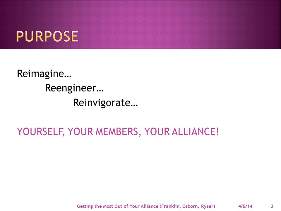 Reimagine… Reengineer… Reinvigorate… YOURSELF, YOUR MEMBERS, YOUR ALLIANCE.