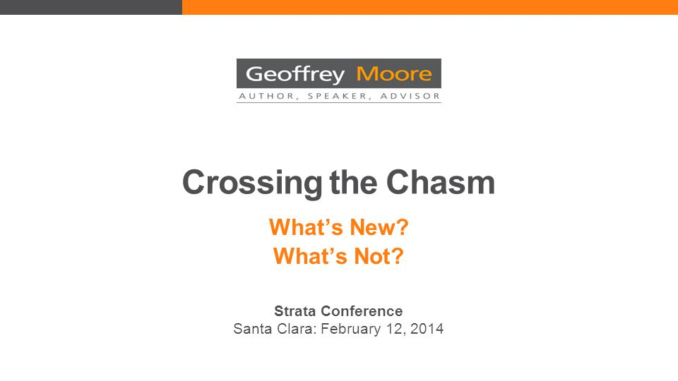 Crossing the Chasm What's New What's Not Strata Conference Santa Clara: February 12, 2014