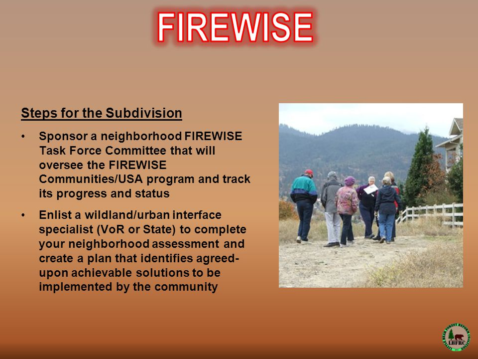 Steps for the Subdivision Sponsor a neighborhood FIREWISE Task Force Committee that will oversee the FIREWISE Communities/USA program and track its pr