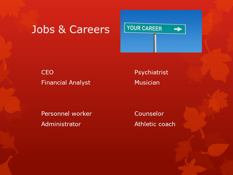 Jobs & Careers CEOPsychiatrist Financial AnalystMusician Personnel workerCounselor AdministratorAthletic coach