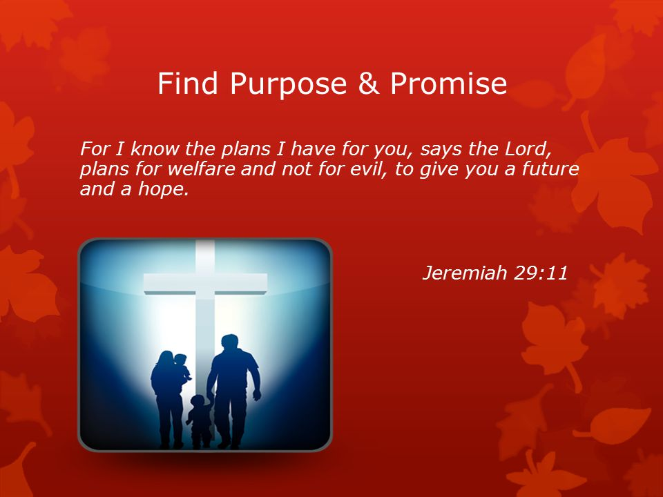 Find Purpose & Promise For I know the plans I have for you, says the Lord, plans for welfare and not for evil, to give you a future and a hope. Jeremi
