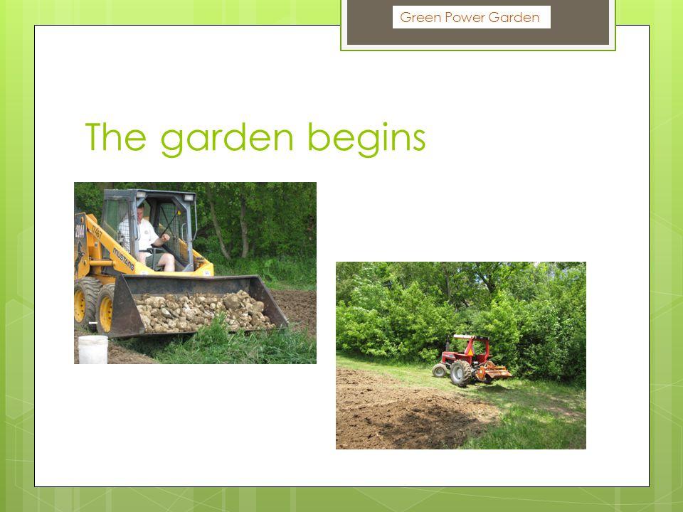The garden begins Green Power Garden