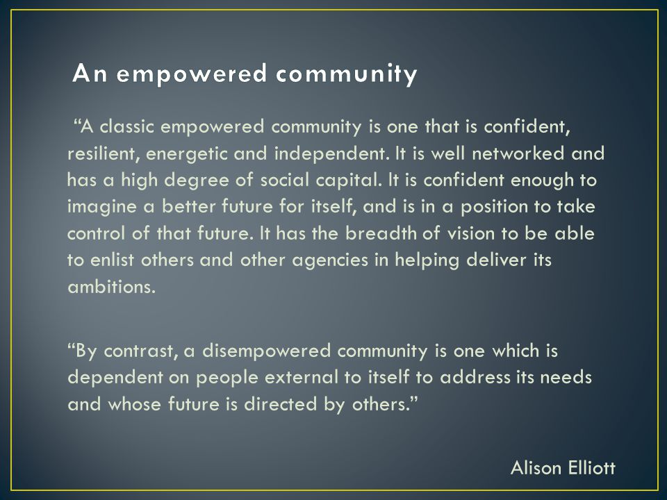 A classic empowered community is one that is confident, resilient, energetic and independent.