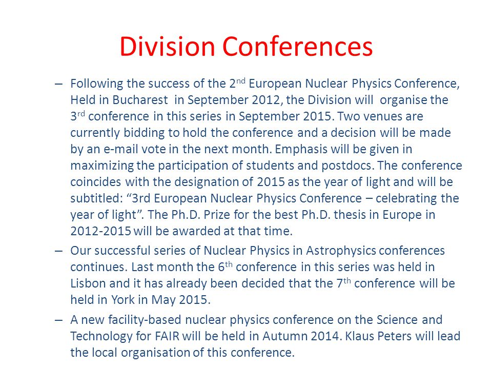 Division Conferences – Following the success of the 2 nd European Nuclear Physics Conference, Held in Bucharest in September 2012, the Division will o