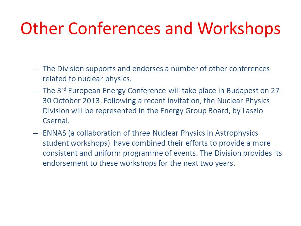 Other Conferences and Workshops – The Division supports and endorses a number of other conferences related to nuclear physics. – The 3 rd European Ene