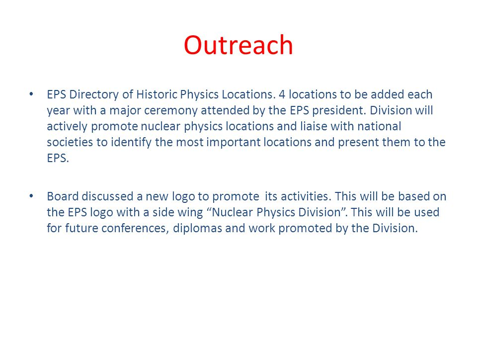 Outreach EPS Directory of Historic Physics Locations. 4 locations to be added each year with a major ceremony attended by the EPS president. Division