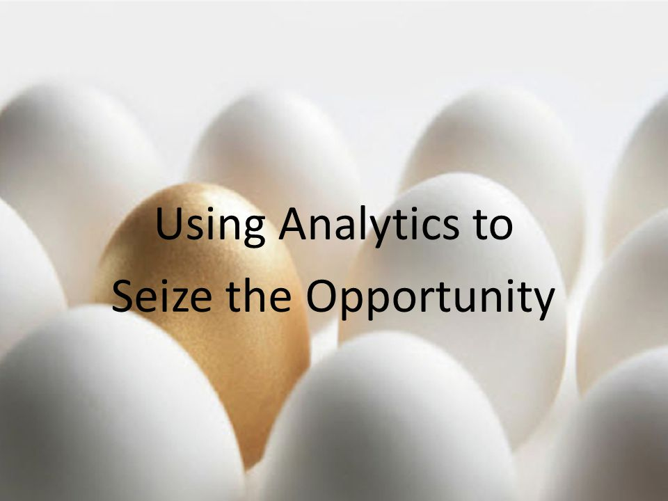 © 2012, McBassi & Company Using Analytics to Seize the Opportunity