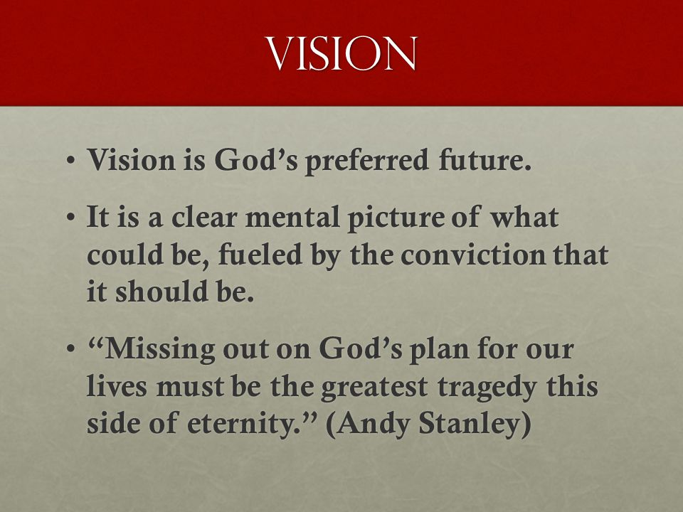 Vision Vision is God's preferred future. Vision is God's preferred future.