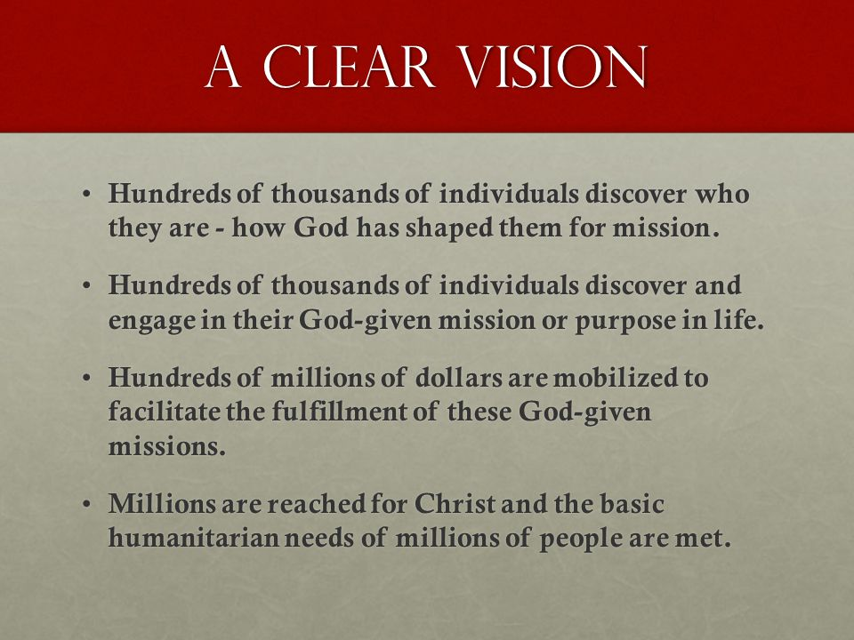 A Clear Vision Hundreds of thousands of individuals discover who they are - how God has shaped them for mission.