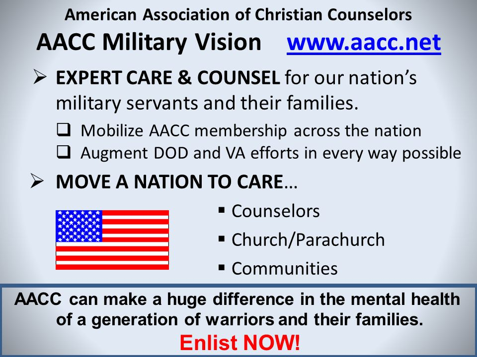 American Association of Christian Counselors AACC Military Vision www.aacc.netwww.aacc.net  EXPERT CARE & COUNSEL for our nation's military servants