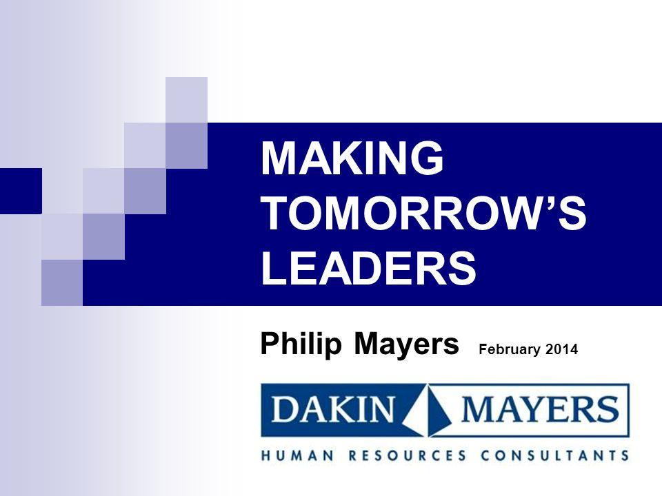 MAKING TOMORROW'S LEADERS Philip Mayers February 2014