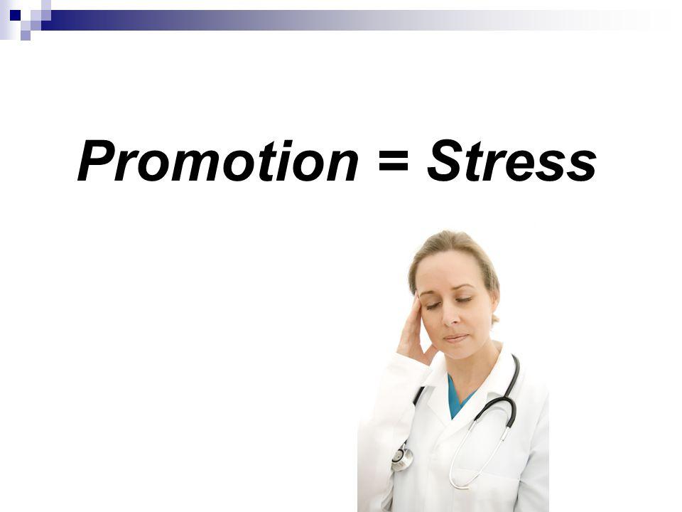 Promotion = Stress