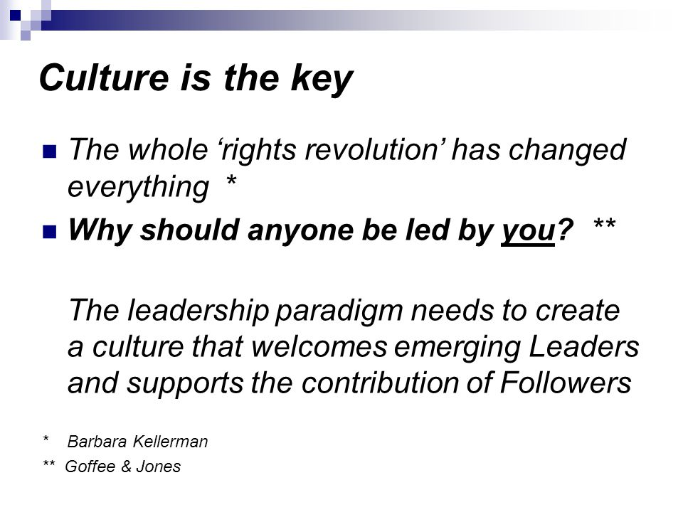 Culture is the key The whole 'rights revolution' has changed everything * Why should anyone be led by you.