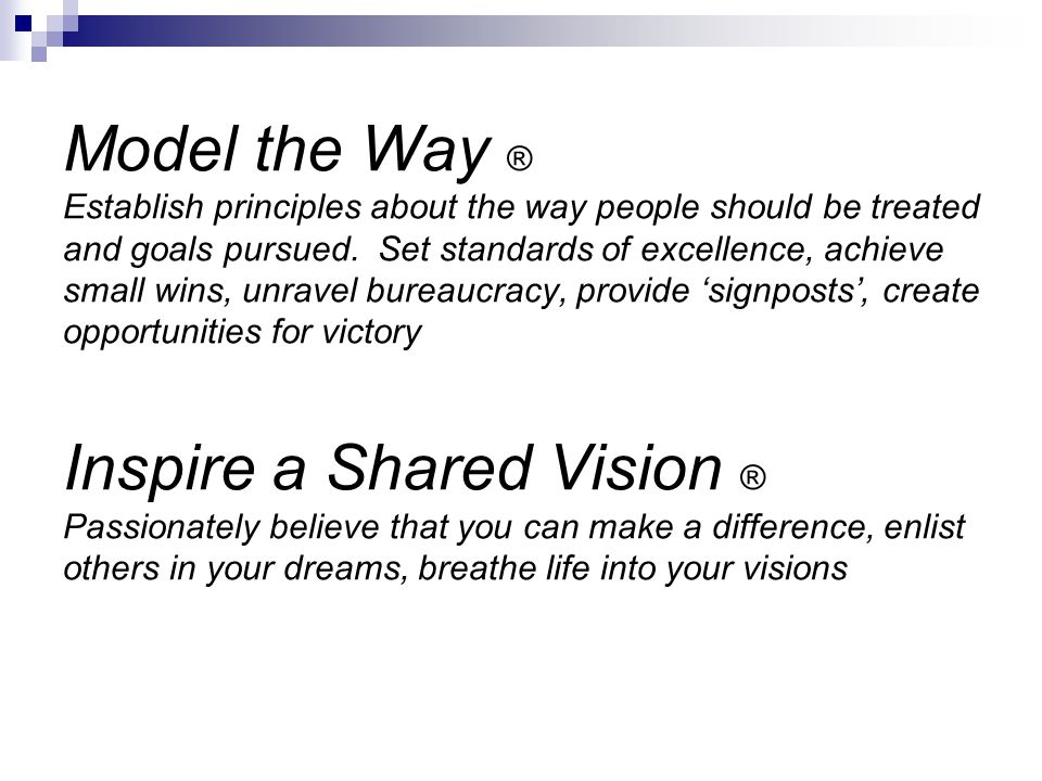 Model the Way ® Establish principles about the way people should be treated and goals pursued.