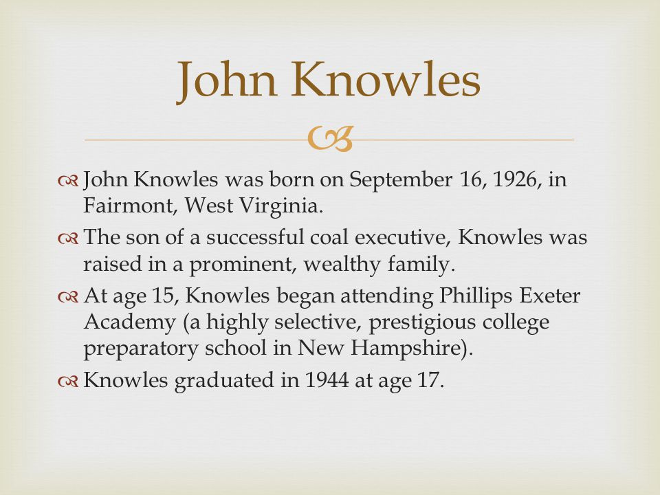   John Knowles was born on September 16, 1926, in Fairmont, West Virginia.