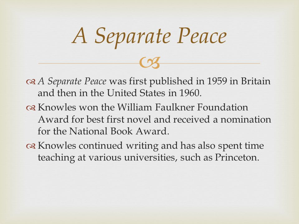   A Separate Peace was first published in 1959 in Britain and then in the United States in 1960.