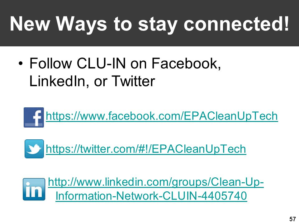 New Ways to stay connected! Follow CLU-IN on Facebook, LinkedIn, or Twitter https://www.facebook.com/EPACleanUpTech https://twitter.com/#!/EPACleanUpT