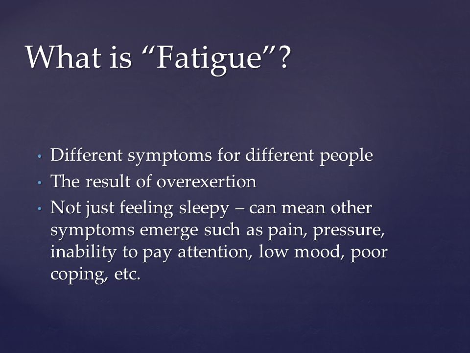 Different symptoms for different people Different symptoms for different people The result of overexertion The result of overexertion Not just feeling