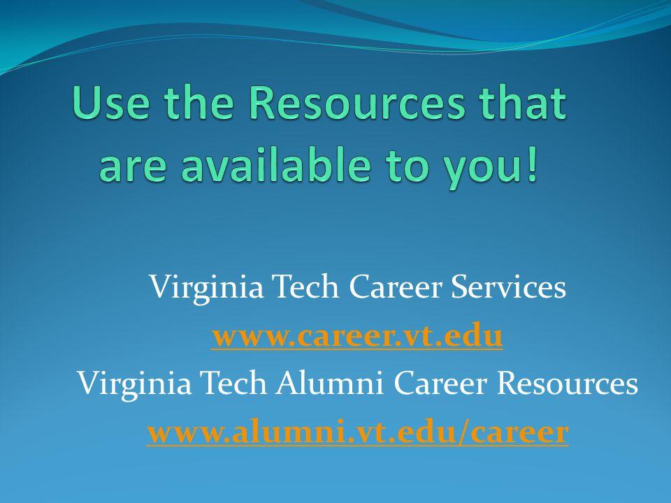 Virginia Tech Career Services www.career.vt.edu Virginia Tech Alumni Career Resources www.alumni.vt.edu/career