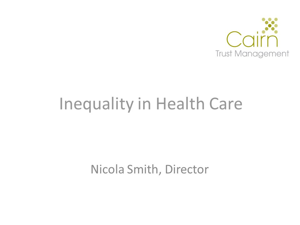 Inequality in Health Care Nicola Smith, Director
