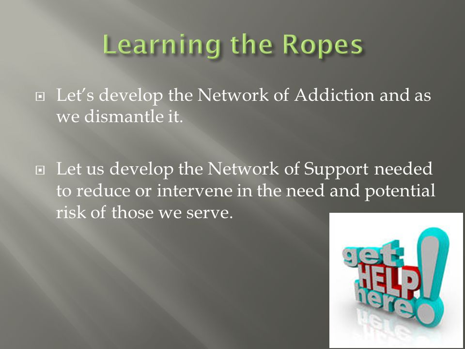  Let's develop the Network of Addiction and as we dismantle it.