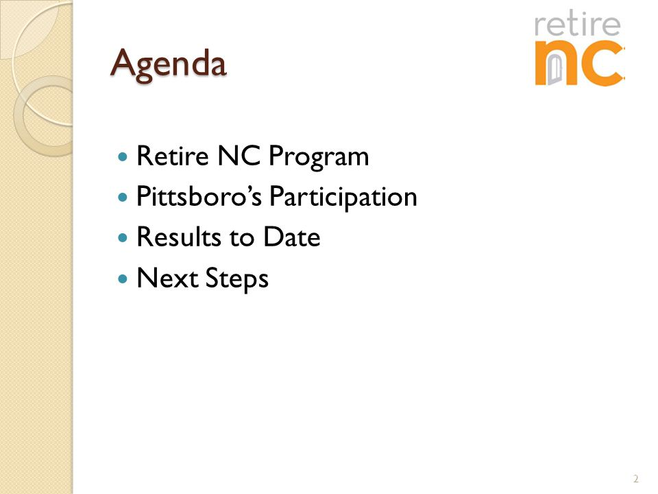 Agenda Retire NC Program Pittsboro's Participation Results to Date Next Steps 2