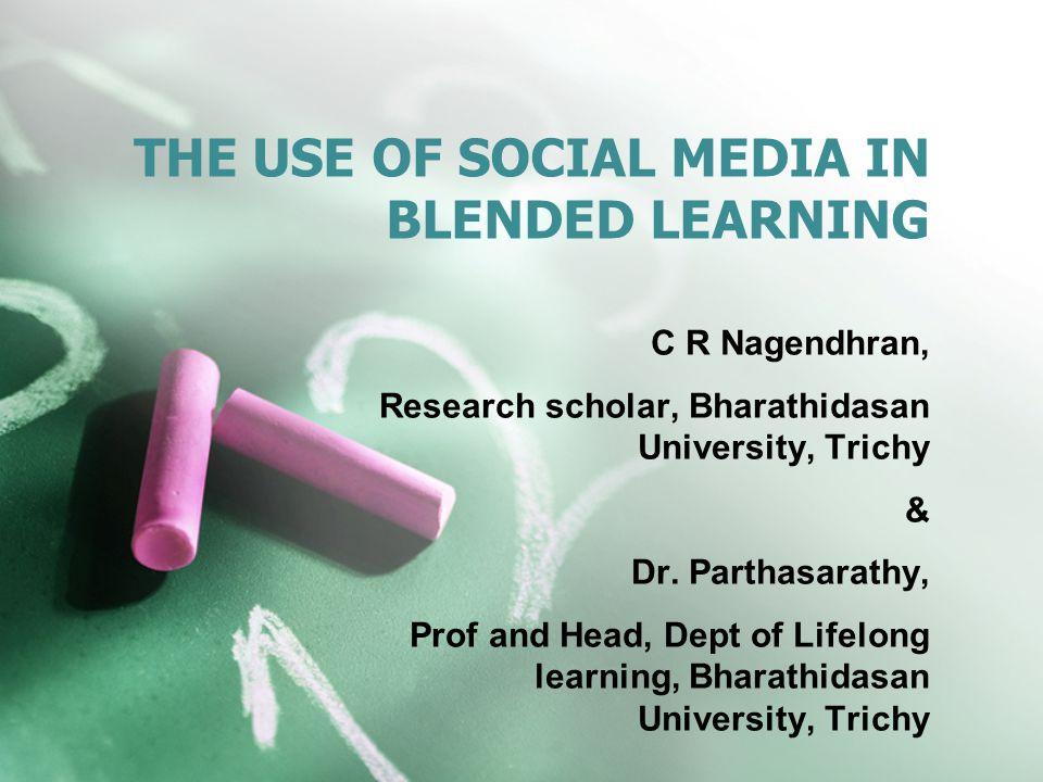 THE USE OF SOCIAL MEDIA IN BLENDED LEARNING C R Nagendhran, Research scholar, Bharathidasan University, Trichy & Dr.