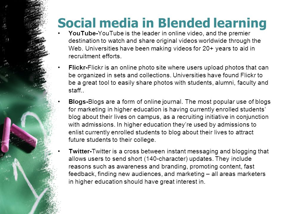 Social media in Blended learning YouTube-YouTube is the leader in online video, and the premier destination to watch and share original videos worldwide through the Web.