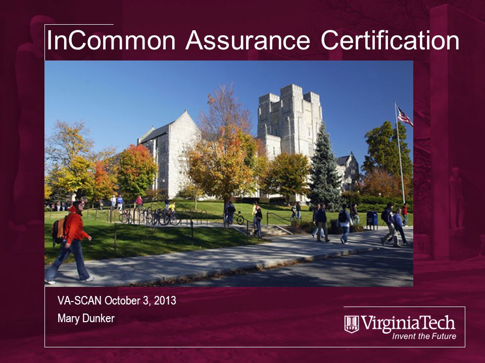 InCommon Assurance Certification VA-SCAN October 3, 2013 Mary Dunker