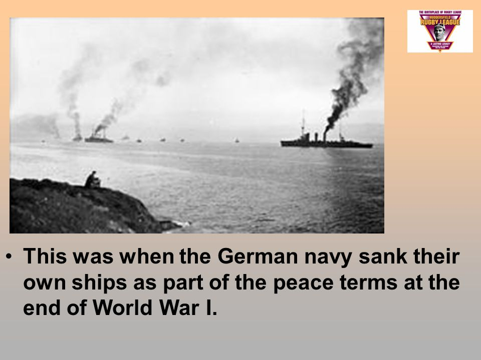 This was when the German navy sank their own ships as part of the peace terms at the end of World War I.