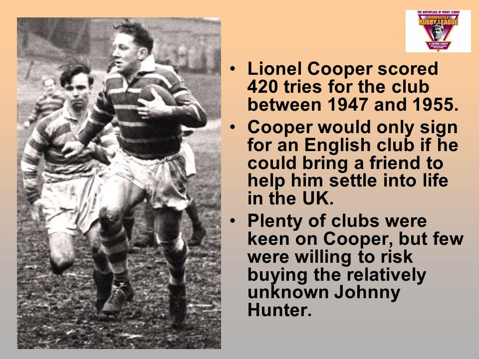 Lionel Cooper scored 420 tries for the club between 1947 and 1955.