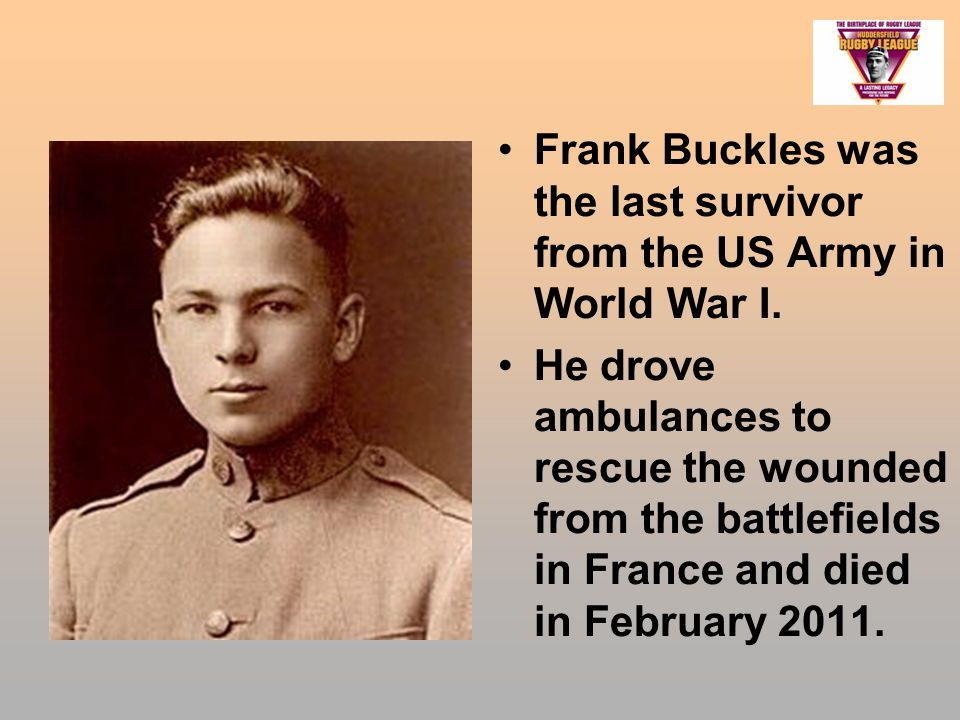 Frank Buckles was the last survivor from the US Army in World War I.
