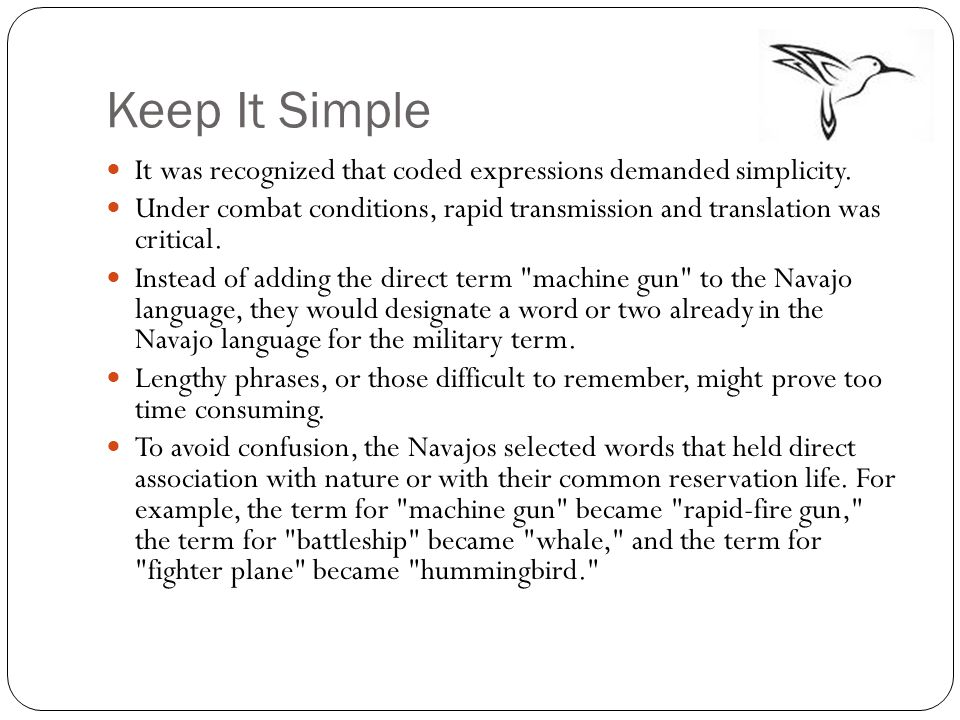 Keep It Simple It was recognized that coded expressions demanded simplicity.