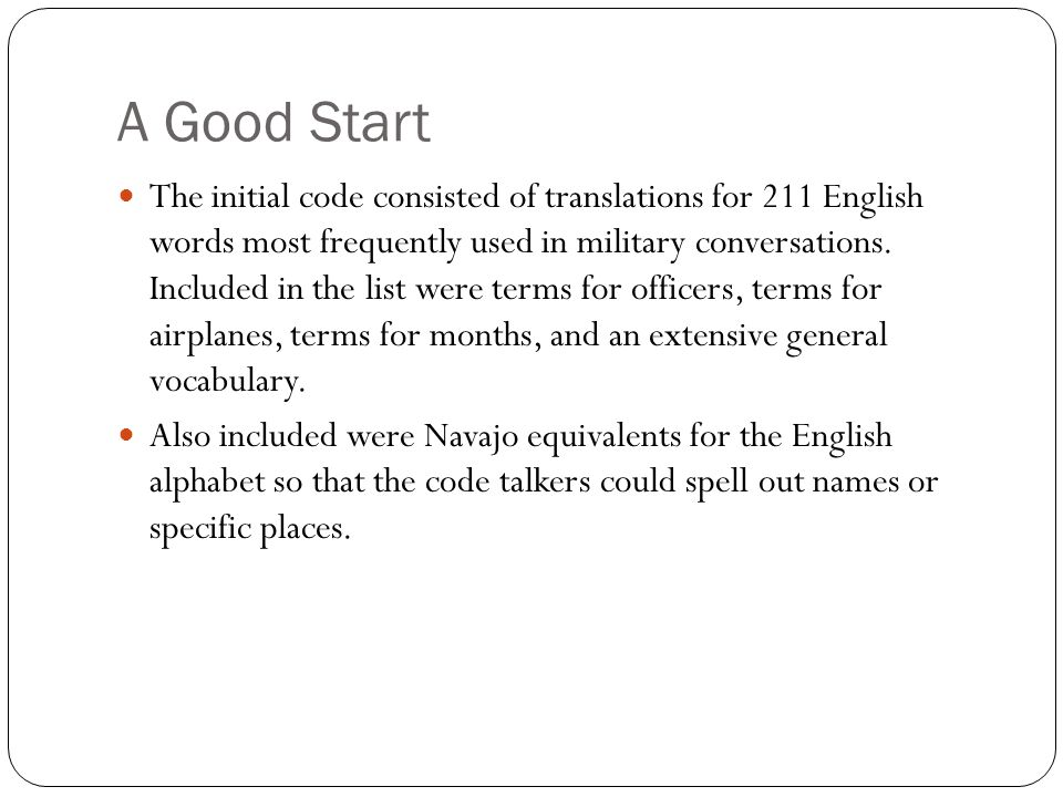 A Good Start The initial code consisted of translations for 211 English words most frequently used in military conversations.