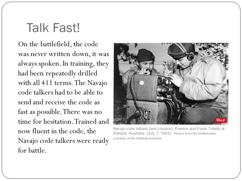 Talk Fast.On the battlefield, the code was never written down, it was always spoken.
